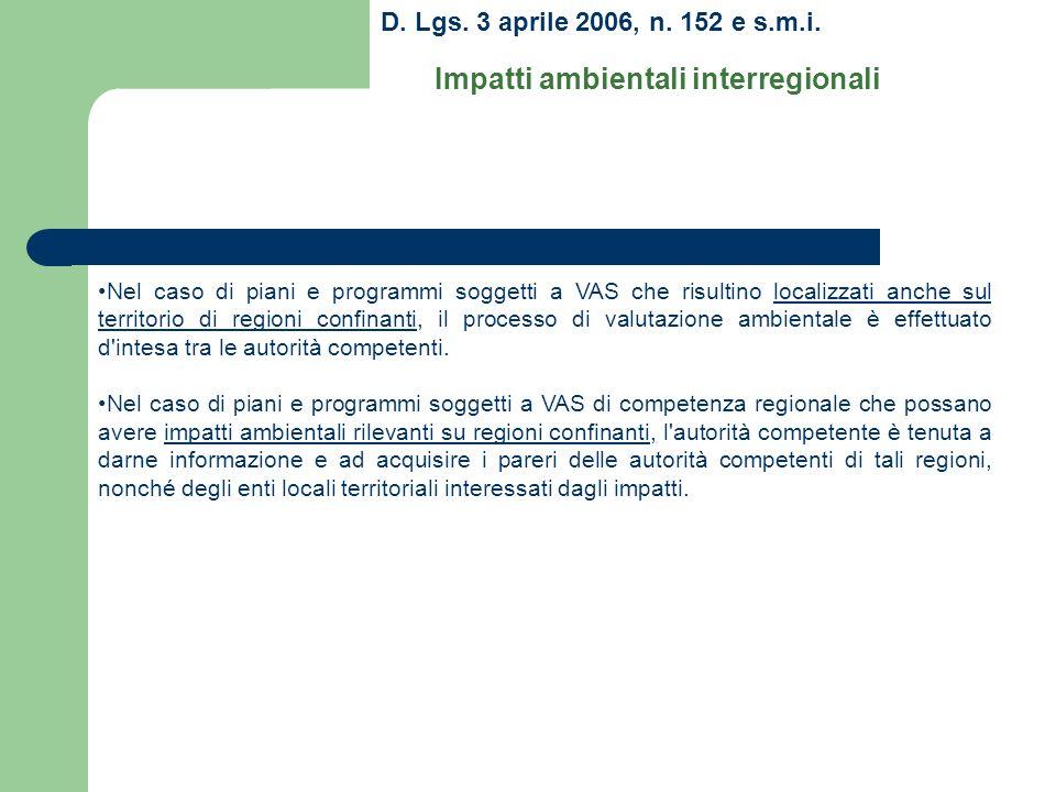 D. Lgs. 3 aprile 2006, n. 152 e s.m.i. Impatti ambientali interregionali Nel caso di piani e programmi soggetti a VAS che risultino localizzati anche