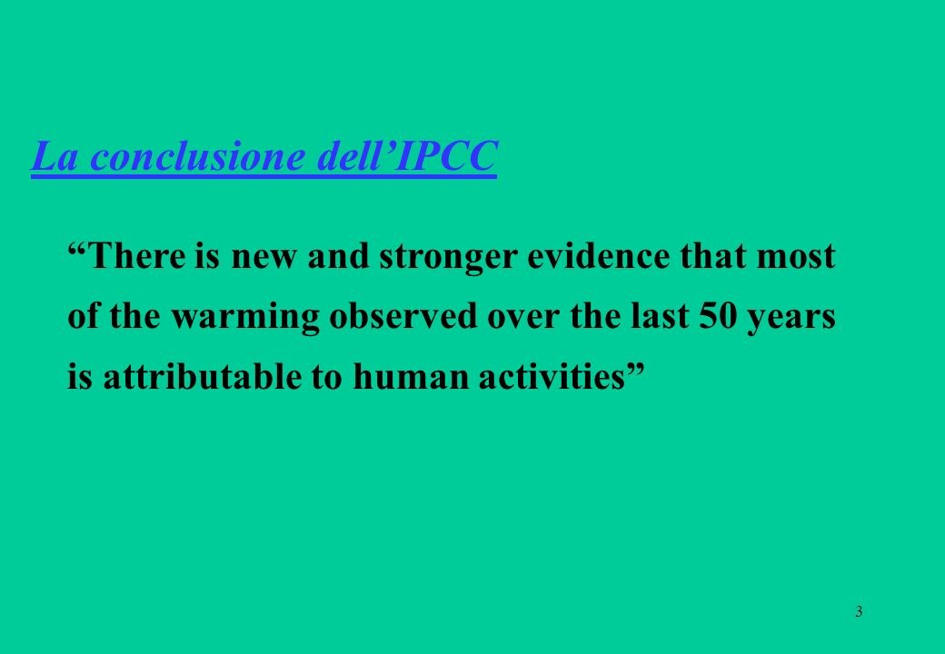 3 There is new and stronger evidence that most of the warming observed over the last 50 years is attributable to human activities La conclusione dellIPCC
