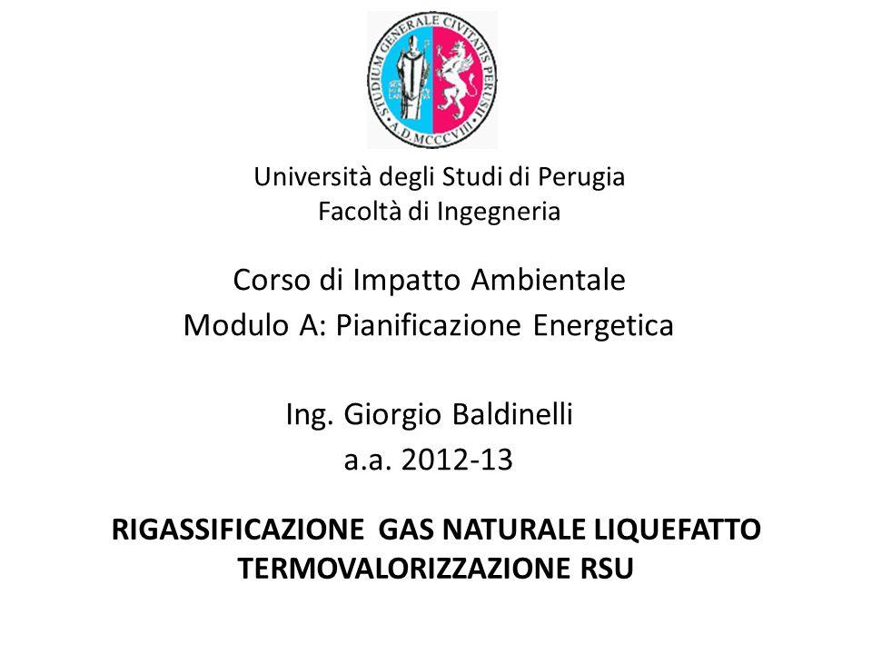 Università degli Studi di Perugia Facoltà di Ingegneria RIGASSIFICAZIONE GAS NATURALE LIQUEFATTO TERMOVALORIZZAZIONE RSU Corso di Impatto Ambientale M