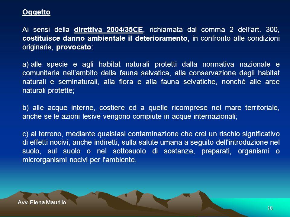 10 Avv. Elena Maurillo Oggetto Ai sensi della direttiva 2004/35CE, richiamata dal comma 2 dellart. 300, costituisce danno ambientale il deterioramento