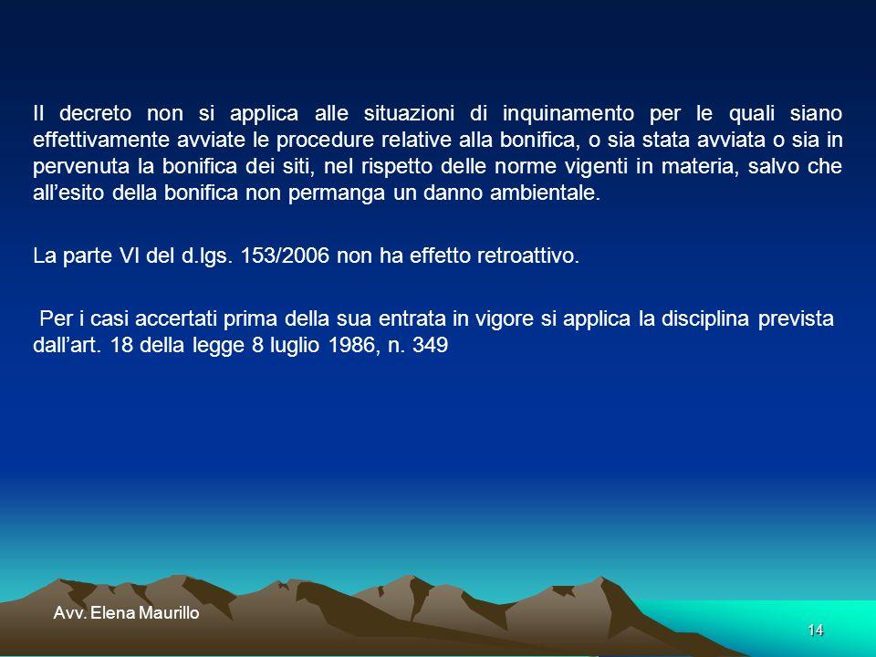 14 Avv. Elena Maurillo Il decreto non si applica alle situazioni di inquinamento per le quali siano effettivamente avviate le procedure relative alla