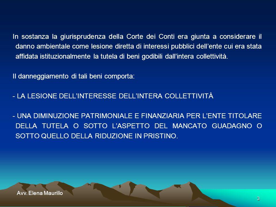3 Avv. Elena Maurillo In sostanza la giurisprudenza della Corte dei Conti era giunta a considerare il danno ambientale come lesione diretta di interes