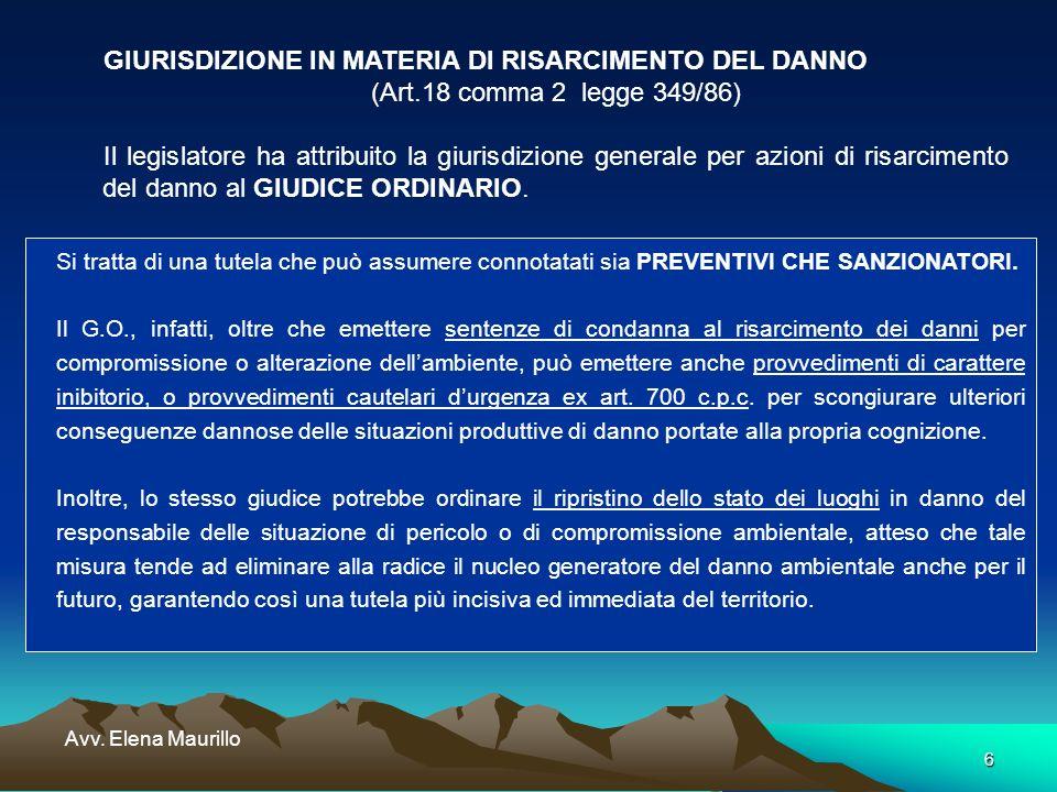 6 Avv. Elena Maurillo GIURISDIZIONE IN MATERIA DI RISARCIMENTO DEL DANNO (Art.18 comma 2 legge 349/86) Il legislatore ha attribuito la giurisdizione g