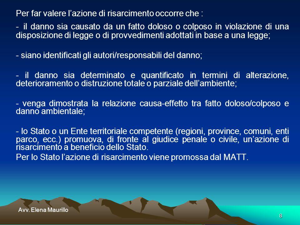 8 Avv. Elena Maurillo Per far valere lazione di risarcimento occorre che : - il danno sia causato da un fatto doloso o colposo in violazione di una di