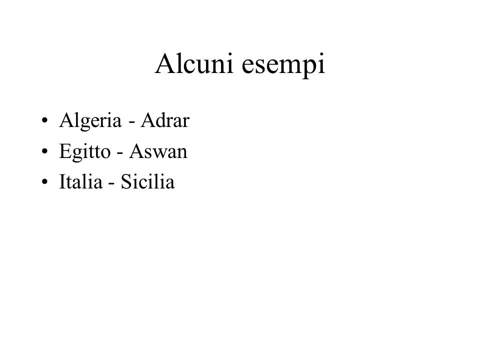 Alcuni esempi Algeria - Adrar Egitto - Aswan Italia - Sicilia