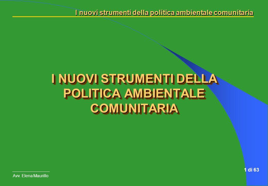 I nuovi strumenti della politica ambientale comunitaria Avv. Elena Maurillo 1 di 63 I NUOVI STRUMENTI DELLA POLITICA AMBIENTALE COMUNITARIA