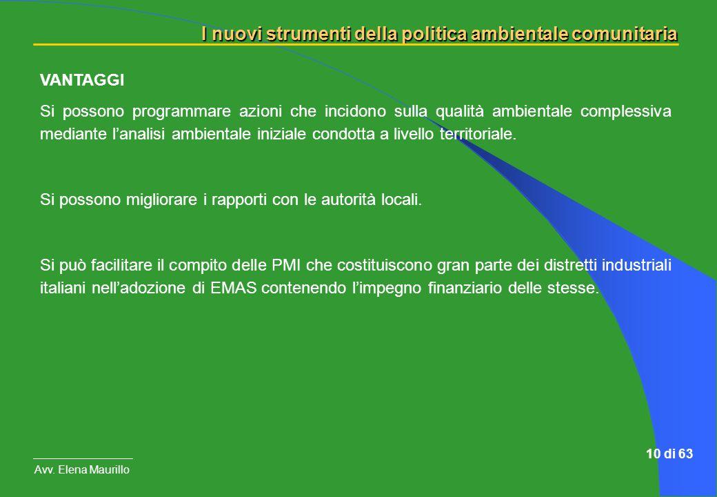 I nuovi strumenti della politica ambientale comunitaria Avv. Elena Maurillo 10 di 63 VANTAGGI Si possono programmare azioni che incidono sulla qualità