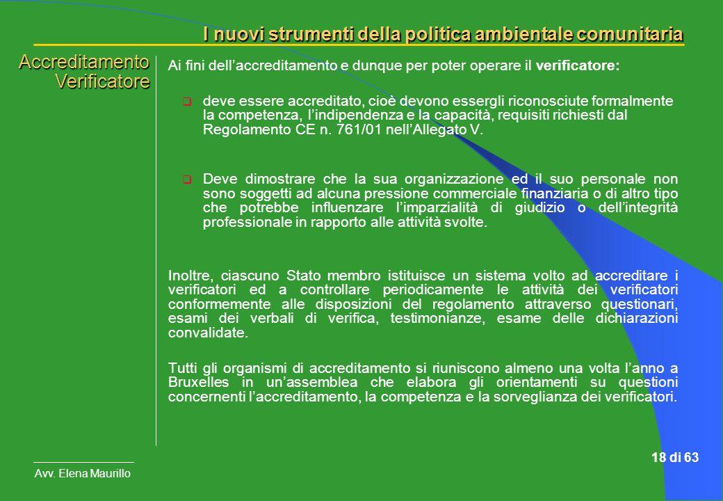 I nuovi strumenti della politica ambientale comunitaria Avv. Elena Maurillo 18 di 63 Ai fini dellaccreditamento e dunque per poter operare il verifica