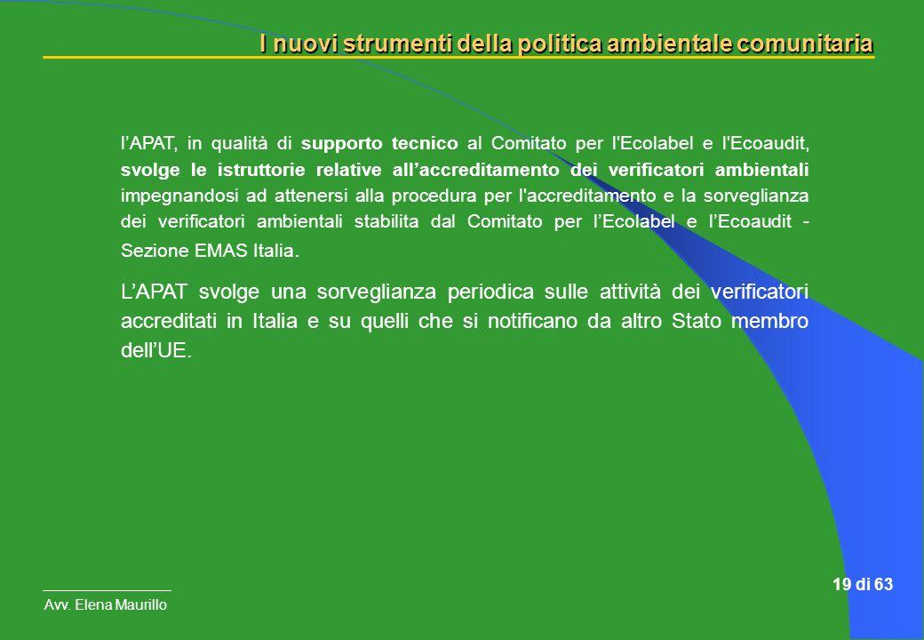 I nuovi strumenti della politica ambientale comunitaria Avv. Elena Maurillo 19 di 63 lAPAT, in qualità di supporto tecnico al Comitato per l'Ecolabel