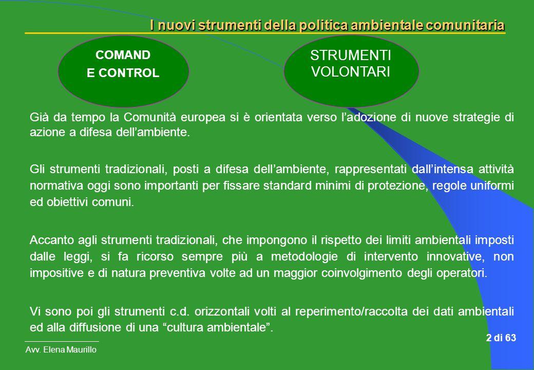 I nuovi strumenti della politica ambientale comunitaria Avv. Elena Maurillo 2 di 63 Già da tempo la Comunità europea si è orientata verso ladozione di