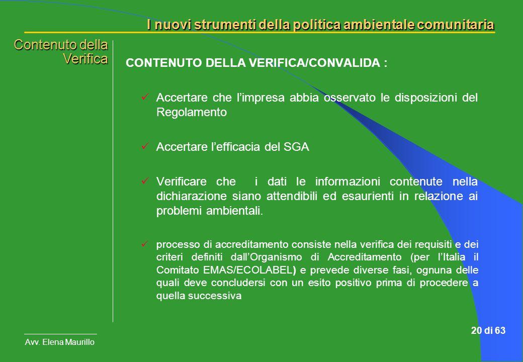 I nuovi strumenti della politica ambientale comunitaria Avv. Elena Maurillo 20 di 63 CONTENUTO DELLA VERIFICA/CONVALIDA : Accertare che limpresa abbia