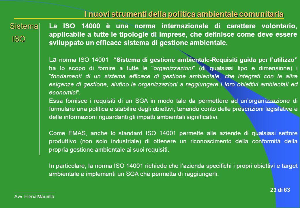 I nuovi strumenti della politica ambientale comunitaria Avv. Elena Maurillo 23 di 63 La ISO 14000 è una norma internazionale di carattere volontario,