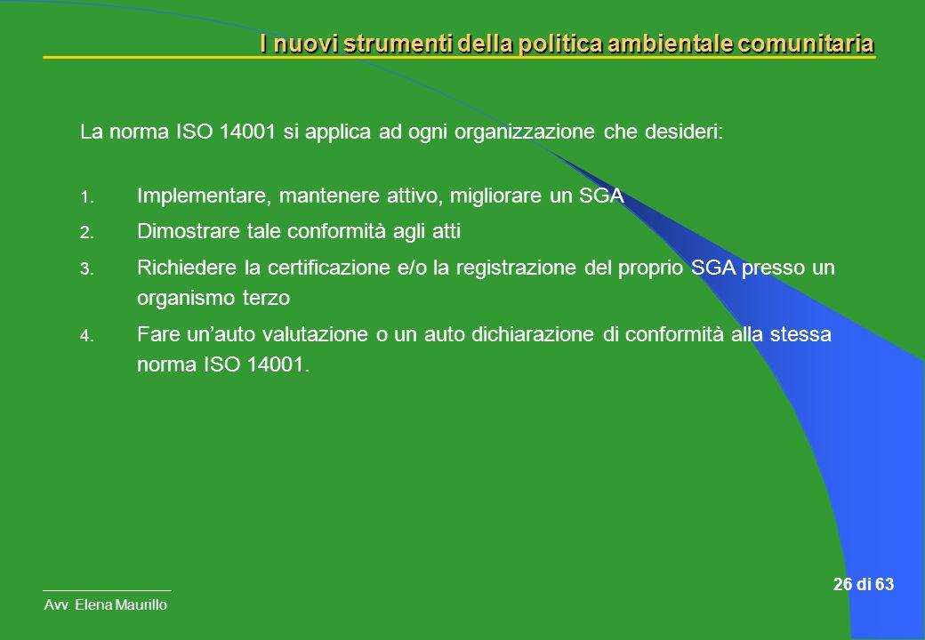 I nuovi strumenti della politica ambientale comunitaria Avv. Elena Maurillo 26 di 63 La norma ISO 14001 si applica ad ogni organizzazione che desideri
