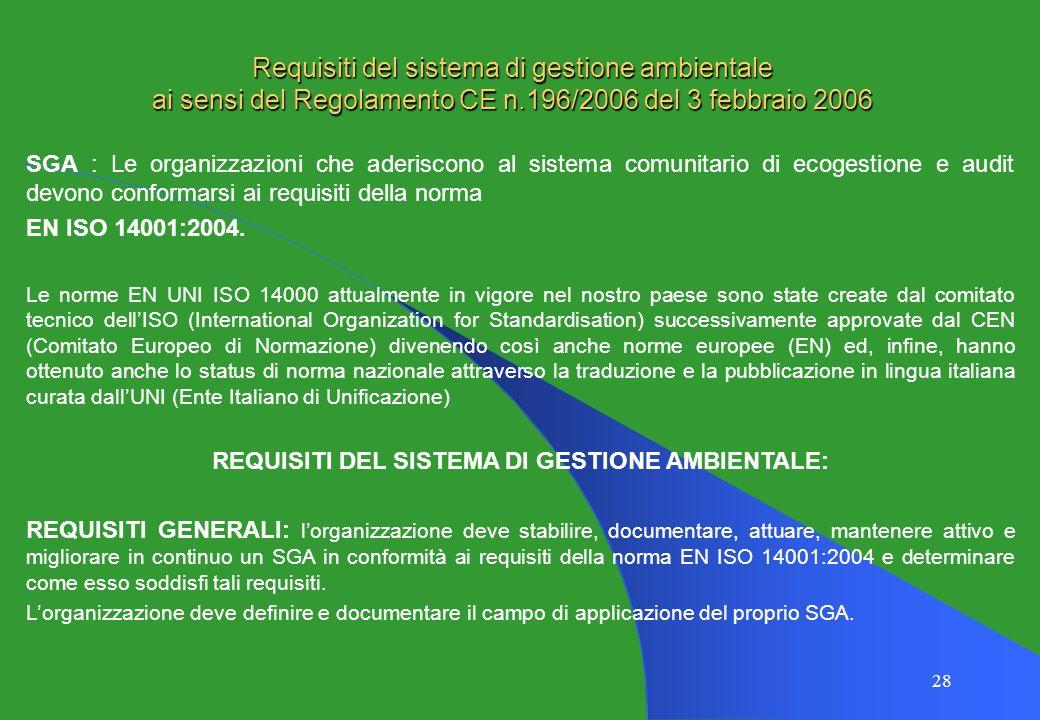 28 Requisiti del sistema di gestione ambientale ai sensi del Regolamento CE n.196/2006 del 3 febbraio 2006 SGA : Le organizzazioni che aderiscono al s