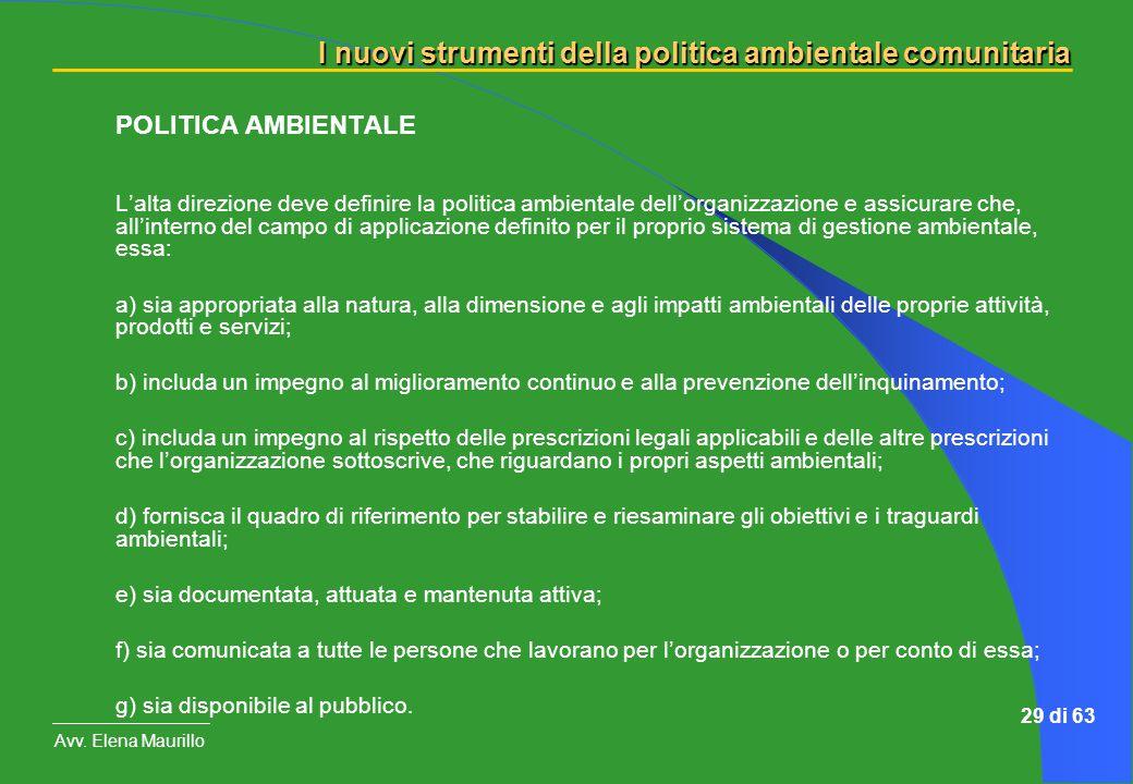 I nuovi strumenti della politica ambientale comunitaria Avv. Elena Maurillo 29 di 63 POLITICA AMBIENTALE Lalta direzione deve definire la politica amb