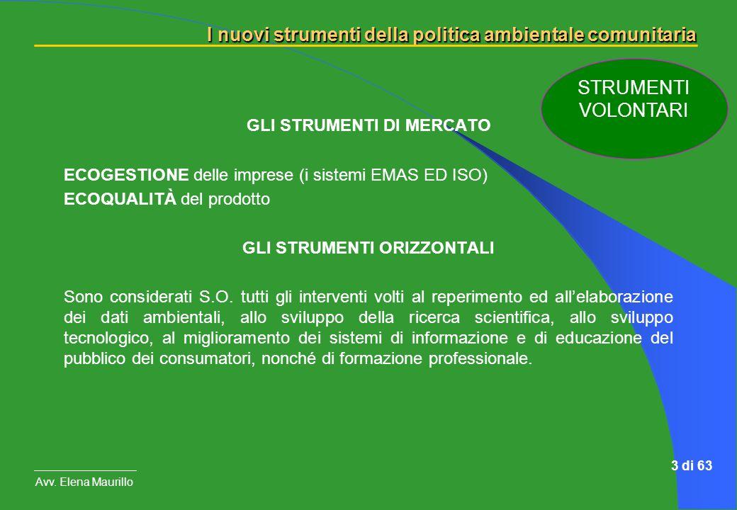I nuovi strumenti della politica ambientale comunitaria Avv. Elena Maurillo 3 di 63 GLI STRUMENTI DI MERCATO ECOGESTIONE delle imprese (i sistemi EMAS