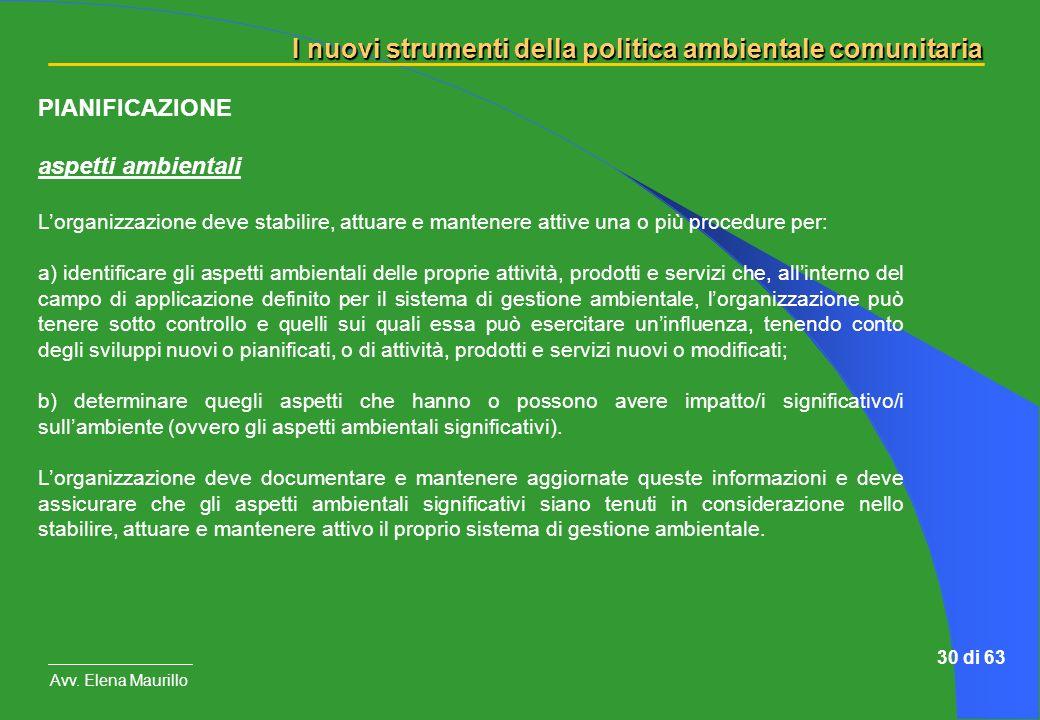 I nuovi strumenti della politica ambientale comunitaria Avv. Elena Maurillo 30 di 63 PIANIFICAZIONE aspetti ambientali Lorganizzazione deve stabilire,
