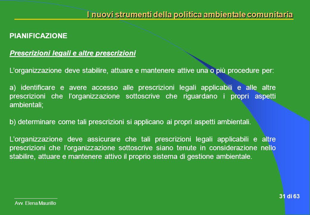 I nuovi strumenti della politica ambientale comunitaria Avv. Elena Maurillo 31 di 63 PIANIFICAZIONE Prescrizioni legali e altre prescrizioni Lorganizz