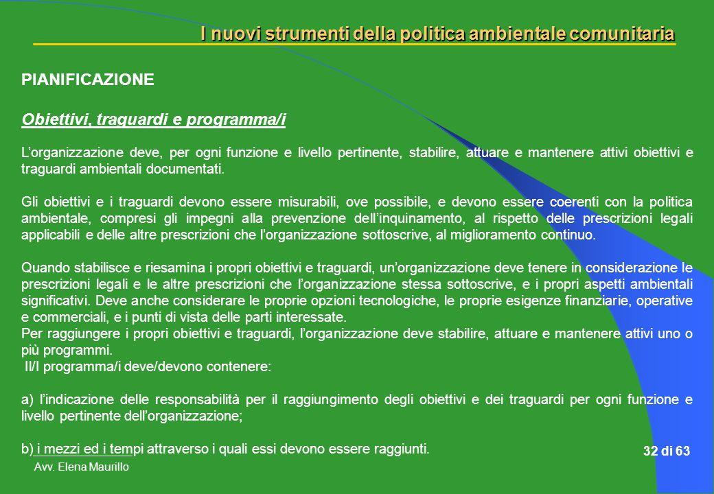 I nuovi strumenti della politica ambientale comunitaria Avv. Elena Maurillo 32 di 63 PIANIFICAZIONE Obiettivi, traguardi e programma/i Lorganizzazione