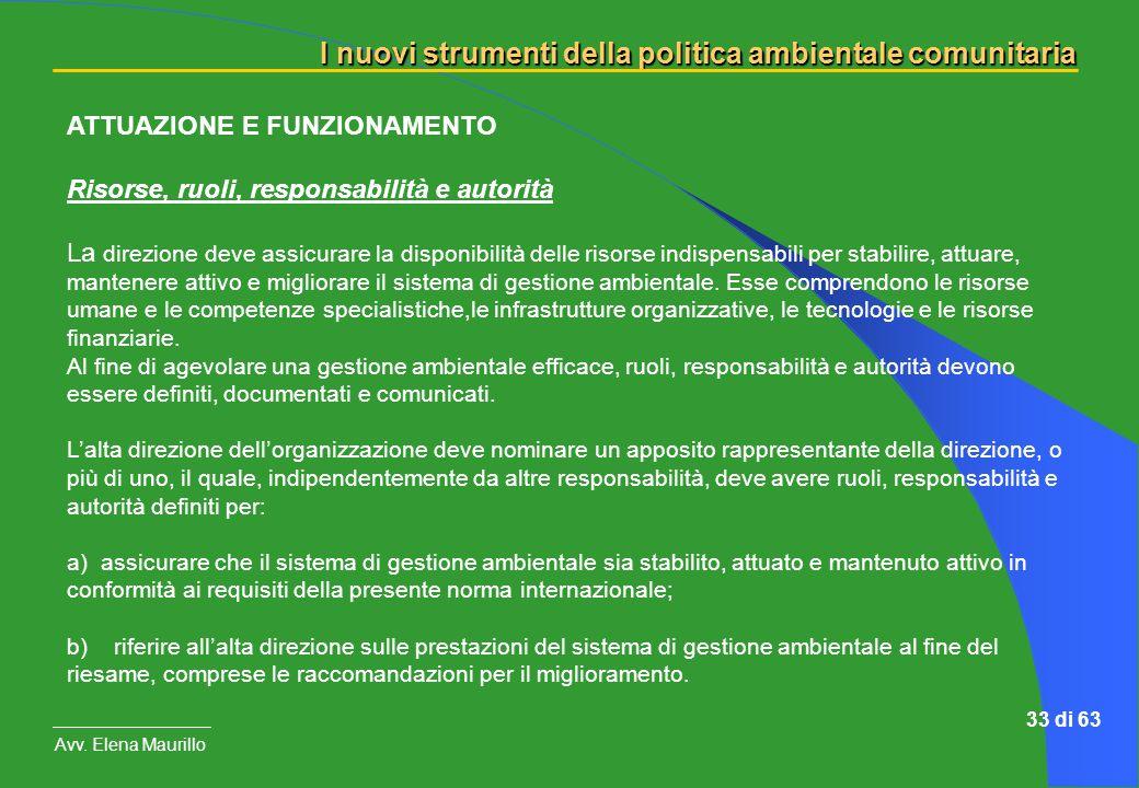 I nuovi strumenti della politica ambientale comunitaria Avv. Elena Maurillo 33 di 63 ATTUAZIONE E FUNZIONAMENTO Risorse, ruoli, responsabilità e autor