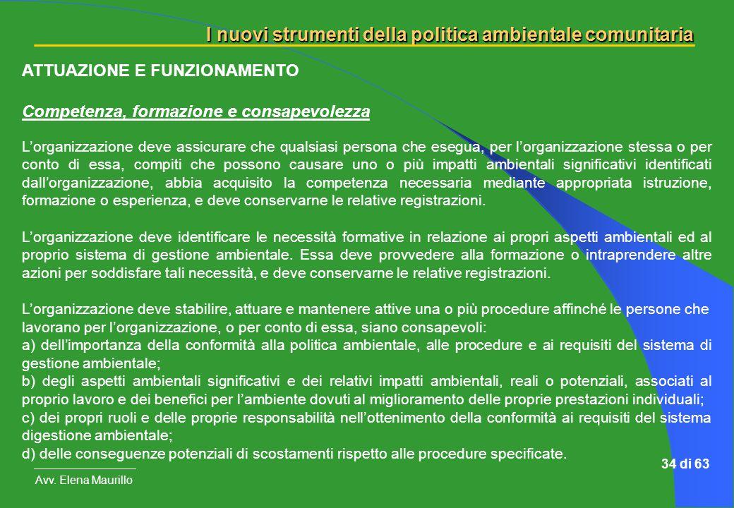 I nuovi strumenti della politica ambientale comunitaria Avv. Elena Maurillo 34 di 63 ATTUAZIONE E FUNZIONAMENTO Competenza, formazione e consapevolezz
