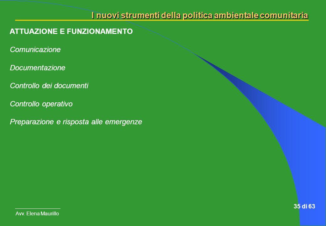 I nuovi strumenti della politica ambientale comunitaria Avv. Elena Maurillo 35 di 63 ATTUAZIONE E FUNZIONAMENTO Comunicazione Documentazione Controllo