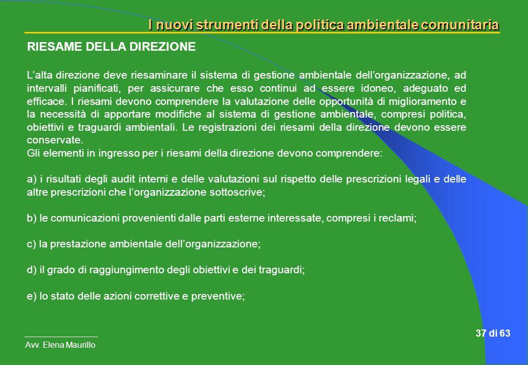 I nuovi strumenti della politica ambientale comunitaria Avv. Elena Maurillo 37 di 63 RIESAME DELLA DIREZIONE Lalta direzione deve riesaminare il siste