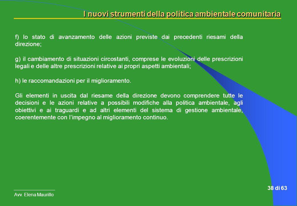 I nuovi strumenti della politica ambientale comunitaria Avv. Elena Maurillo 38 di 63 f) lo stato di avanzamento delle azioni previste dai precedenti r