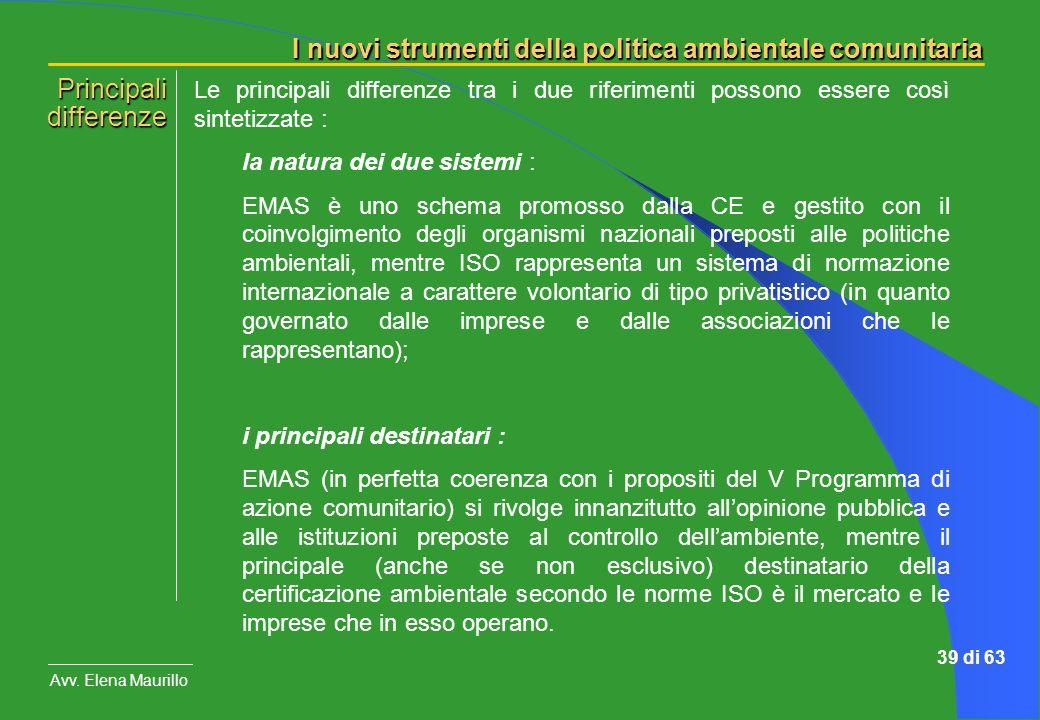I nuovi strumenti della politica ambientale comunitaria Avv. Elena Maurillo 39 di 63 Le principali differenze tra i due riferimenti possono essere cos