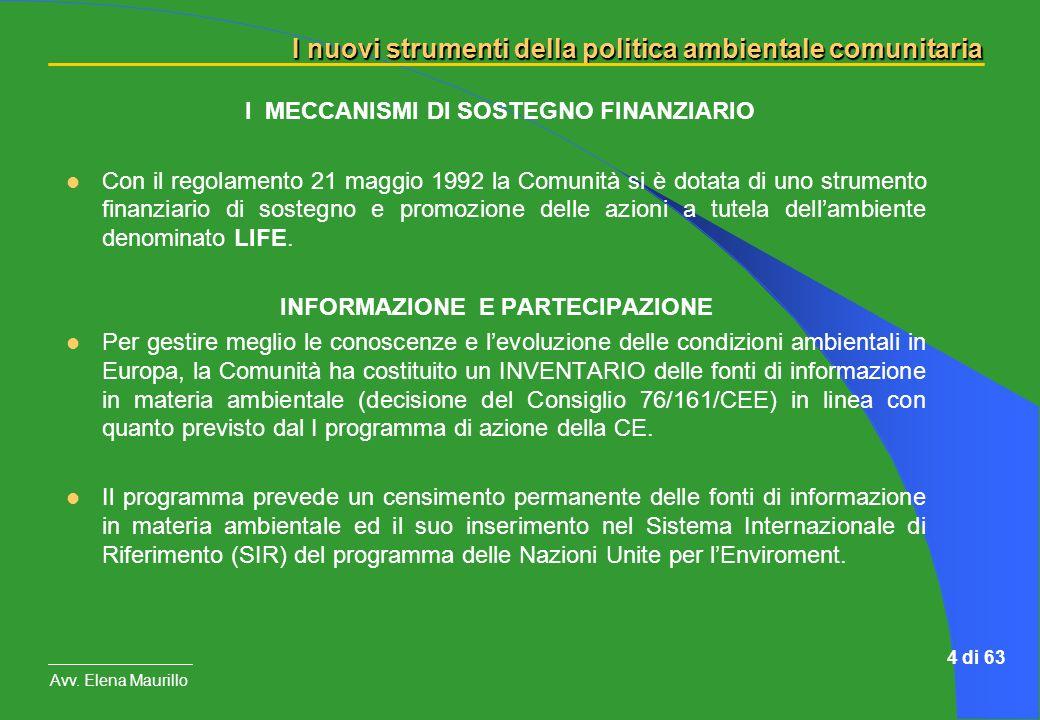 I nuovi strumenti della politica ambientale comunitaria Avv. Elena Maurillo 4 di 63 I MECCANISMI DI SOSTEGNO FINANZIARIO Con il regolamento 21 maggio