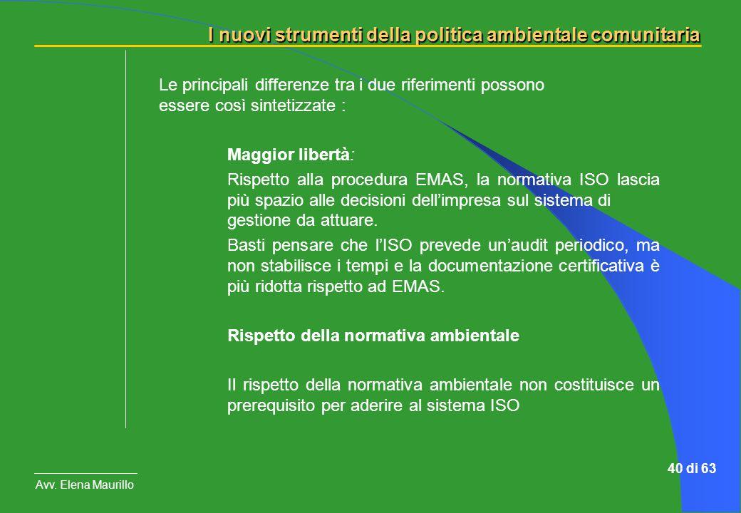 I nuovi strumenti della politica ambientale comunitaria Avv. Elena Maurillo 40 di 63 Le principali differenze tra i due riferimenti possono essere cos