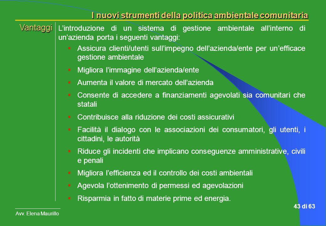 I nuovi strumenti della politica ambientale comunitaria Avv. Elena Maurillo 43 di 63 Lintroduzione di un sistema di gestione ambientale allinterno di