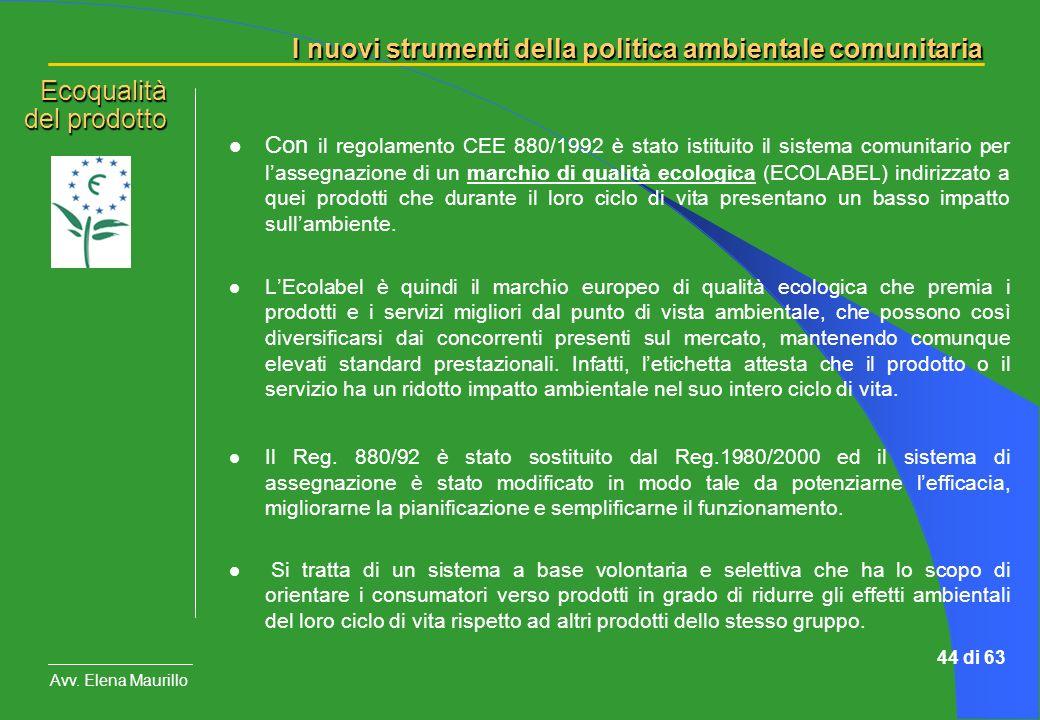 I nuovi strumenti della politica ambientale comunitaria Avv. Elena Maurillo 44 di 63 Con il regolamento CEE 880/1992 è stato istituito il sistema comu