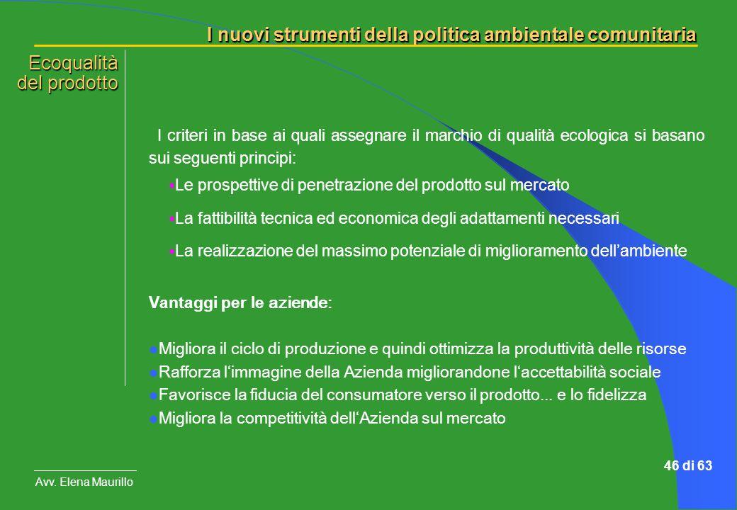 I nuovi strumenti della politica ambientale comunitaria Avv. Elena Maurillo 46 di 63 I criteri in base ai quali assegnare il marchio di qualità ecolog