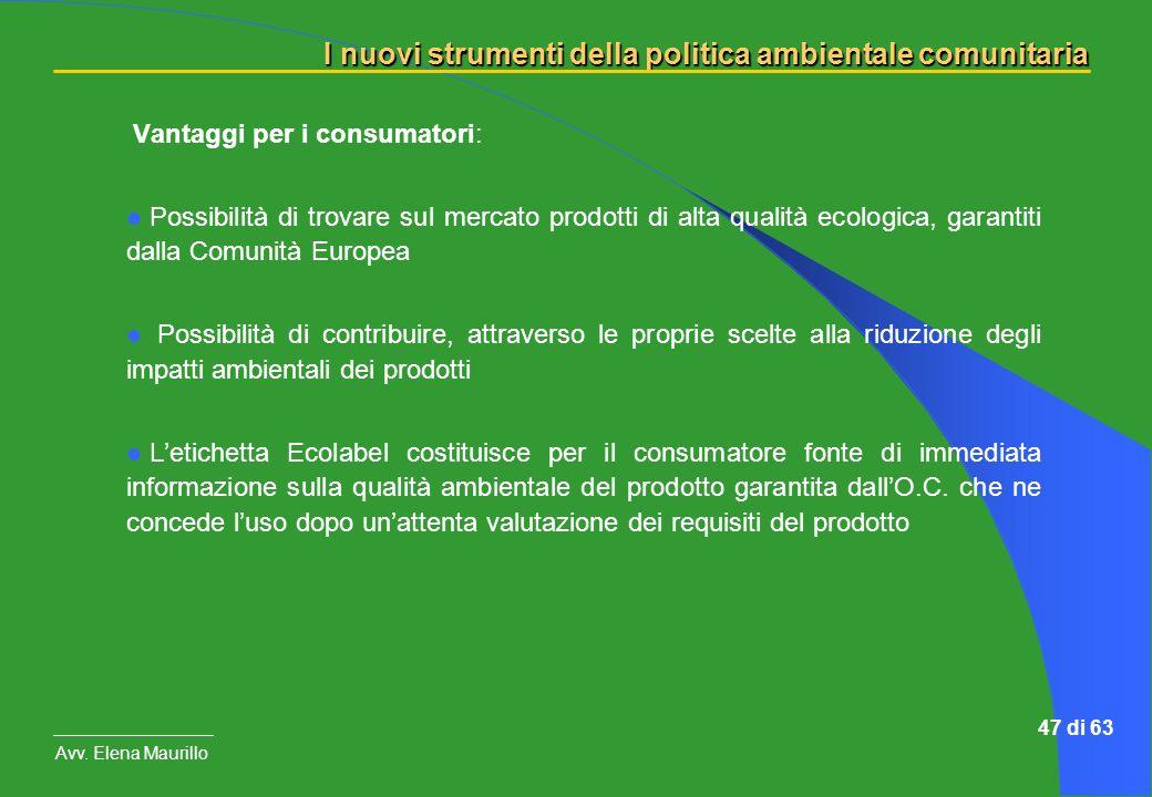 I nuovi strumenti della politica ambientale comunitaria Avv. Elena Maurillo 47 di 63 Vantaggi per i consumatori: Possibilità di trovare sul mercato pr