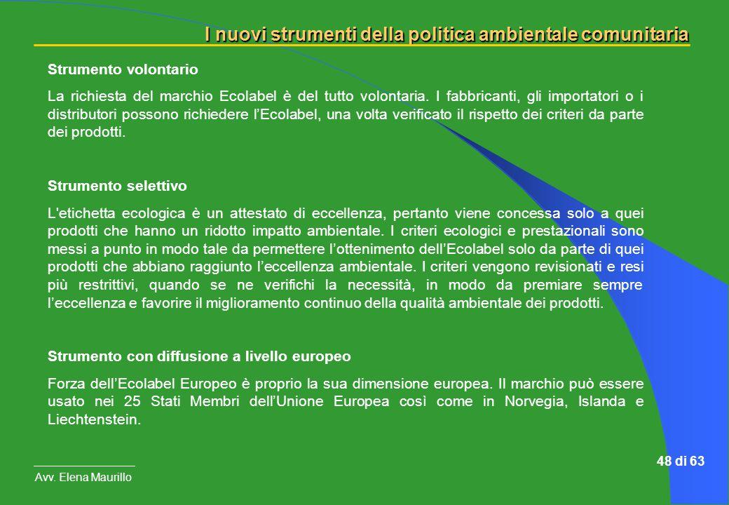 I nuovi strumenti della politica ambientale comunitaria Avv. Elena Maurillo 48 di 63 Strumento volontario La richiesta del marchio Ecolabel è del tutt