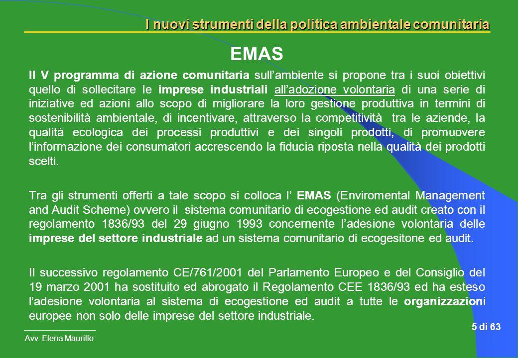 I nuovi strumenti della politica ambientale comunitaria Avv. Elena Maurillo 5 di 63 EMAS Il V programma di azione comunitaria sullambiente si propone