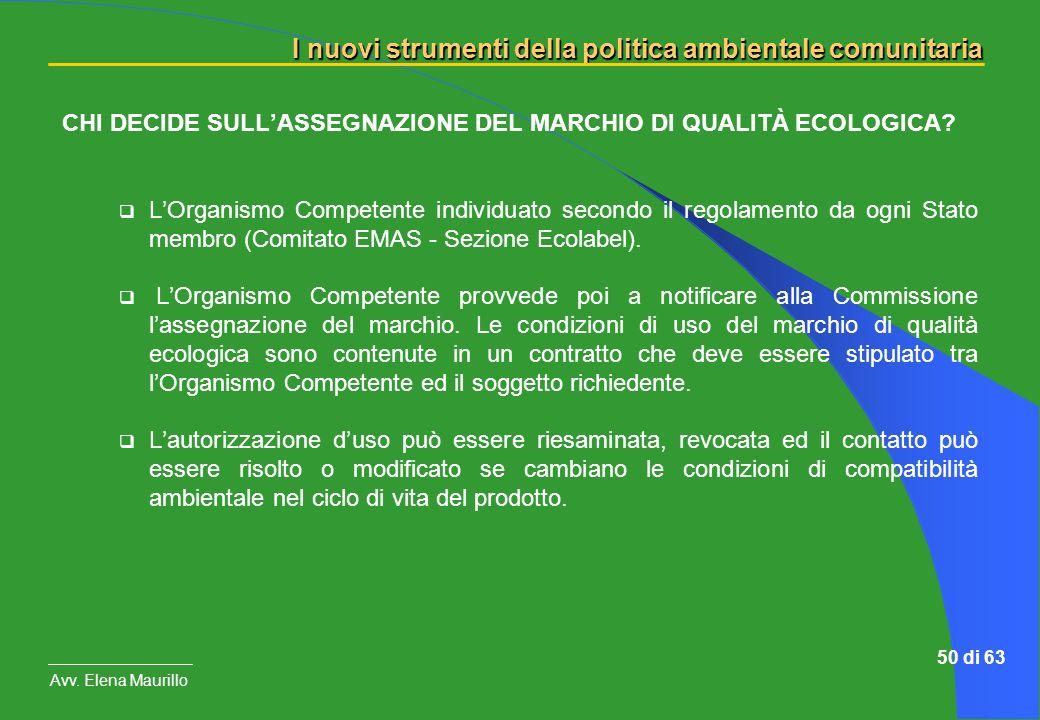 I nuovi strumenti della politica ambientale comunitaria Avv. Elena Maurillo 50 di 63 CHI DECIDE SULLASSEGNAZIONE DEL MARCHIO DI QUALITÀ ECOLOGICA? LOr