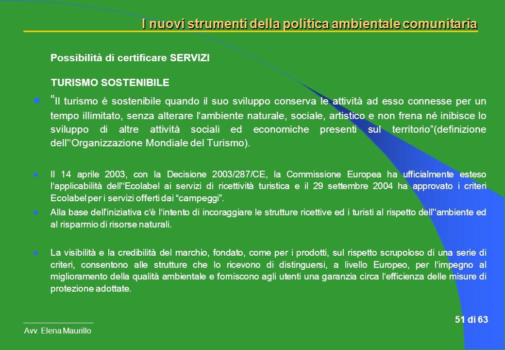 I nuovi strumenti della politica ambientale comunitaria Avv. Elena Maurillo 51 di 63 Possibilità di certificare SERVIZI TURISMO SOSTENIBILE Il turismo