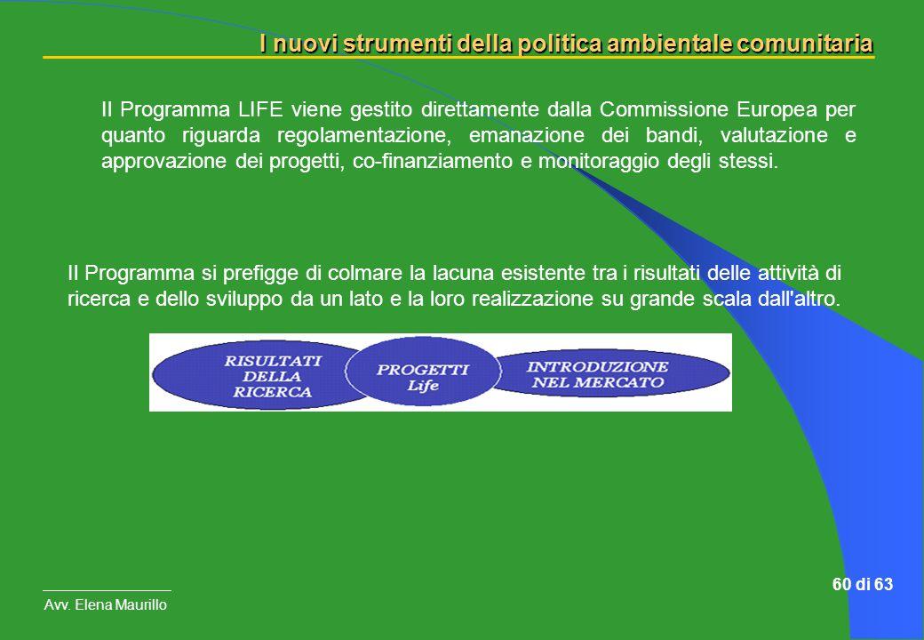 I nuovi strumenti della politica ambientale comunitaria Avv. Elena Maurillo 60 di 63 Il Programma LIFE viene gestito direttamente dalla Commissione Eu