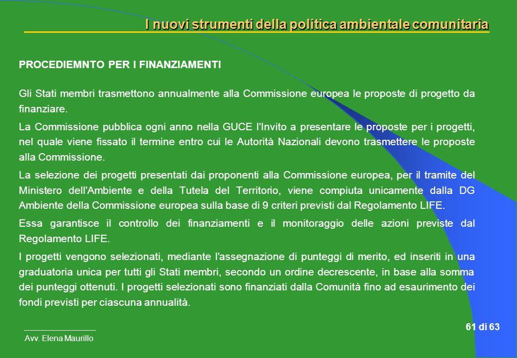 I nuovi strumenti della politica ambientale comunitaria Avv. Elena Maurillo 61 di 63 PROCEDIEMNTO PER I FINANZIAMENTI Gli Stati membri trasmettono ann