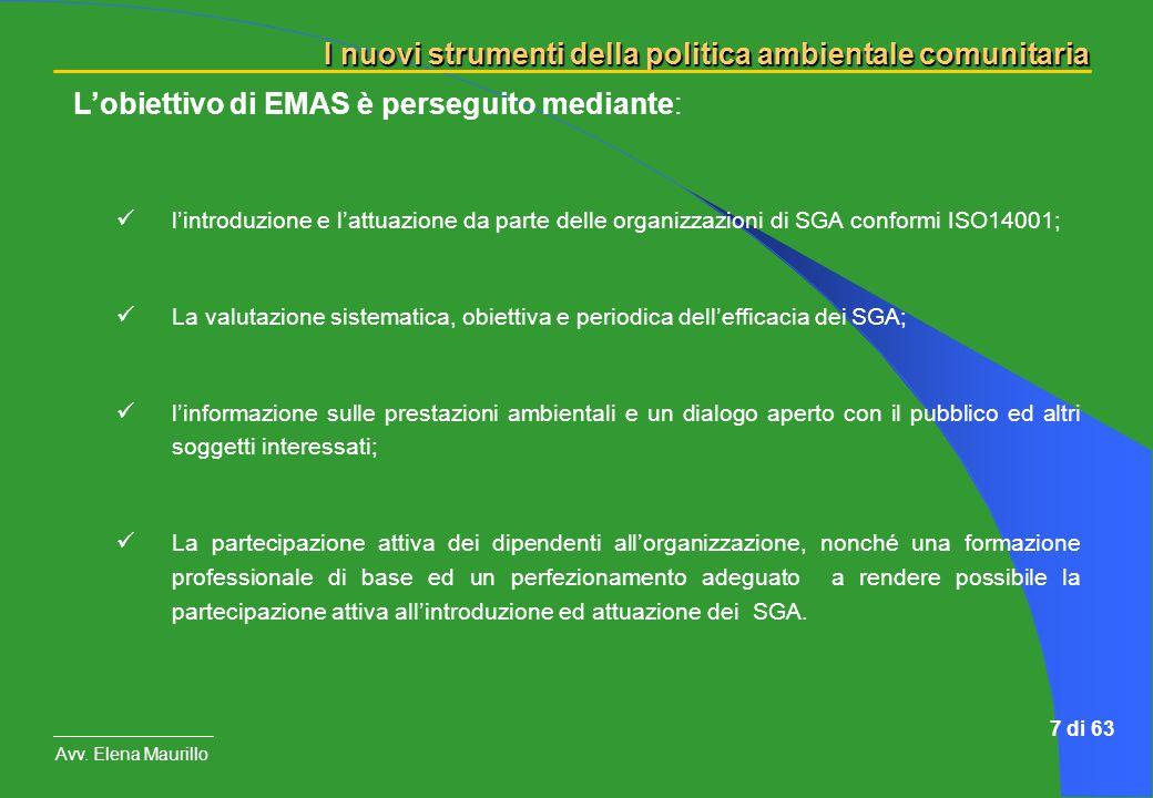 I nuovi strumenti della politica ambientale comunitaria Avv. Elena Maurillo 7 di 63 Lobiettivo di EMAS è perseguito mediante: lintroduzione e lattuazi