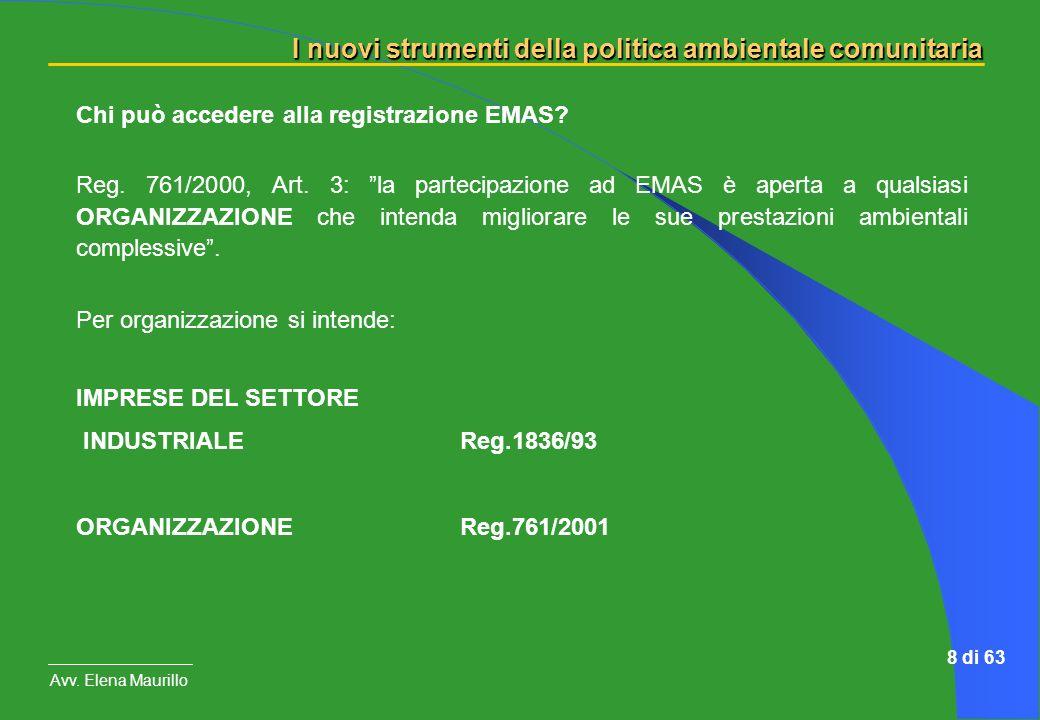 I nuovi strumenti della politica ambientale comunitaria Avv. Elena Maurillo 8 di 63 Chi può accedere alla registrazione EMAS? Reg. 761/2000, Art. 3: l