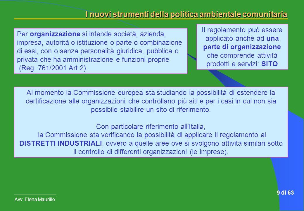 I nuovi strumenti della politica ambientale comunitaria Avv. Elena Maurillo 9 di 63 Il regolamento può essere applicato anche ad una parte di organizz