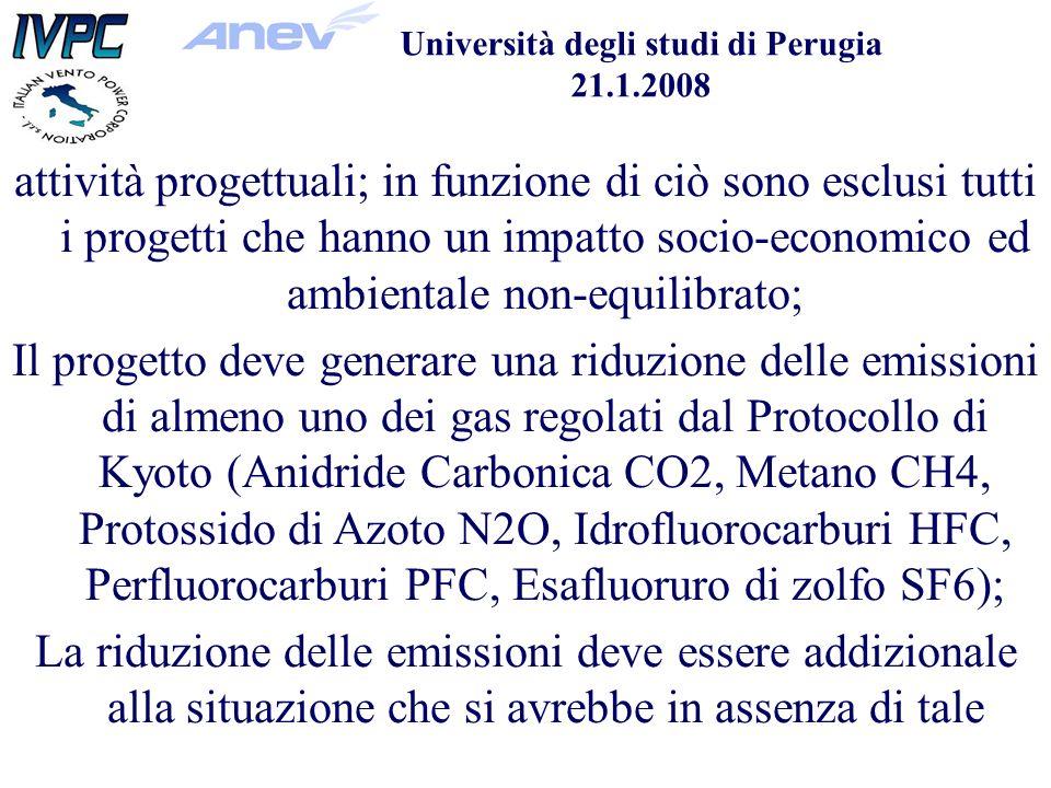 Università degli studi di Perugia 21.1.2008 attività progettuali; in funzione di ciò sono esclusi tutti i progetti che hanno un impatto socio-economico ed ambientale non-equilibrato; Il progetto deve generare una riduzione delle emissioni di almeno uno dei gas regolati dal Protocollo di Kyoto (Anidride Carbonica CO2, Metano CH4, Protossido di Azoto N2O, Idrofluorocarburi HFC, Perfluorocarburi PFC, Esafluoruro di zolfo SF6); La riduzione delle emissioni deve essere addizionale alla situazione che si avrebbe in assenza di tale