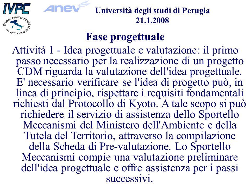 Università degli studi di Perugia 21.1.2008 Fase progettuale Attività 1 - Idea progettuale e valutazione: il primo passo necessario per la realizzazione di un progetto CDM riguarda la valutazione dell idea progettuale.