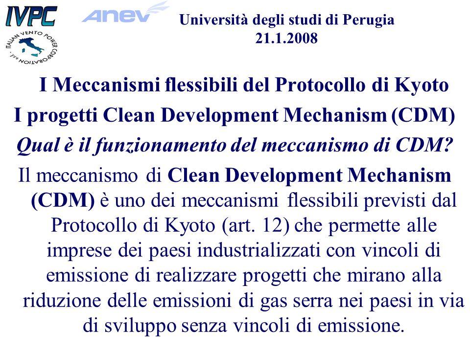 Università degli studi di Perugia 21.1.2008 I Meccanismi flessibili del Protocollo di Kyoto I progetti Clean Development Mechanism (CDM) Qual è il funzionamento del meccanismo di CDM.