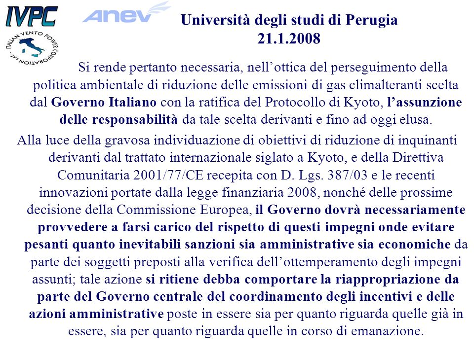 Università degli studi di Perugia 21.1.2008 Si rende pertanto necessaria, nellottica del perseguimento della politica ambientale di riduzione delle emissioni di gas climalteranti scelta dal Governo Italiano con la ratifica del Protocollo di Kyoto, lassunzione delle responsabilità da tale scelta derivanti e fino ad oggi elusa.