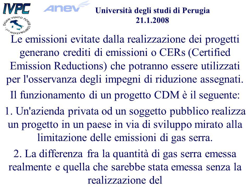 Università degli studi di Perugia 21.1.2008 Le emissioni evitate dalla realizzazione dei progetti generano crediti di emissioni o CERs (Certified Emission Reductions) che potranno essere utilizzati per l osservanza degli impegni di riduzione assegnati.