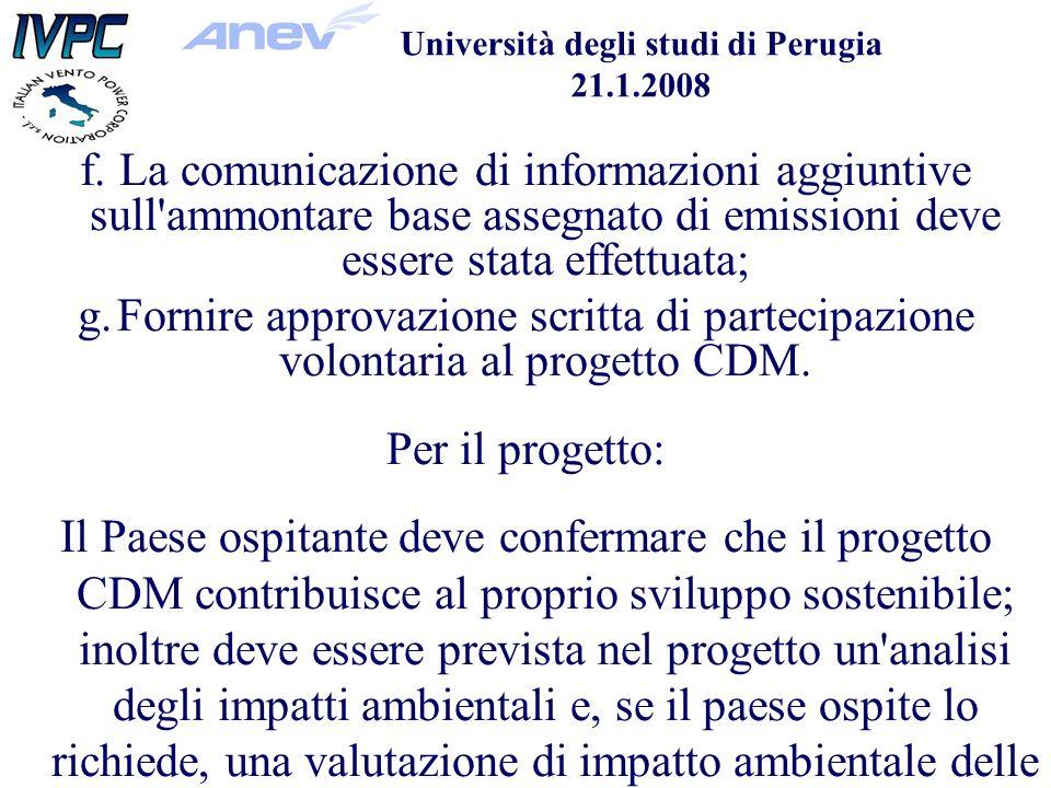 Università degli studi di Perugia 21.1.2008 f.La comunicazione di informazioni aggiuntive sull ammontare base assegnato di emissioni deve essere stata effettuata; g.Fornire approvazione scritta di partecipazione volontaria al progetto CDM.